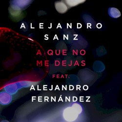 Alejandro Sanz/Alejandro Fernandez - A Que No Me Dejas